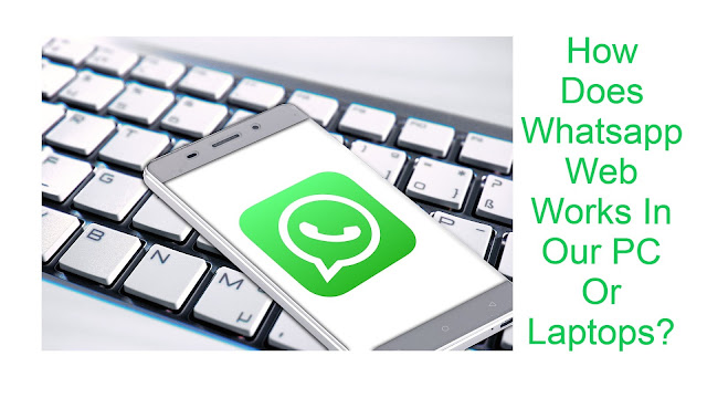 How Does Whatsapp Web Works In Our PC Or Laptops?