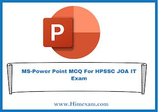 MS-Power Point MCQ For HPSSC JOA IT Exam