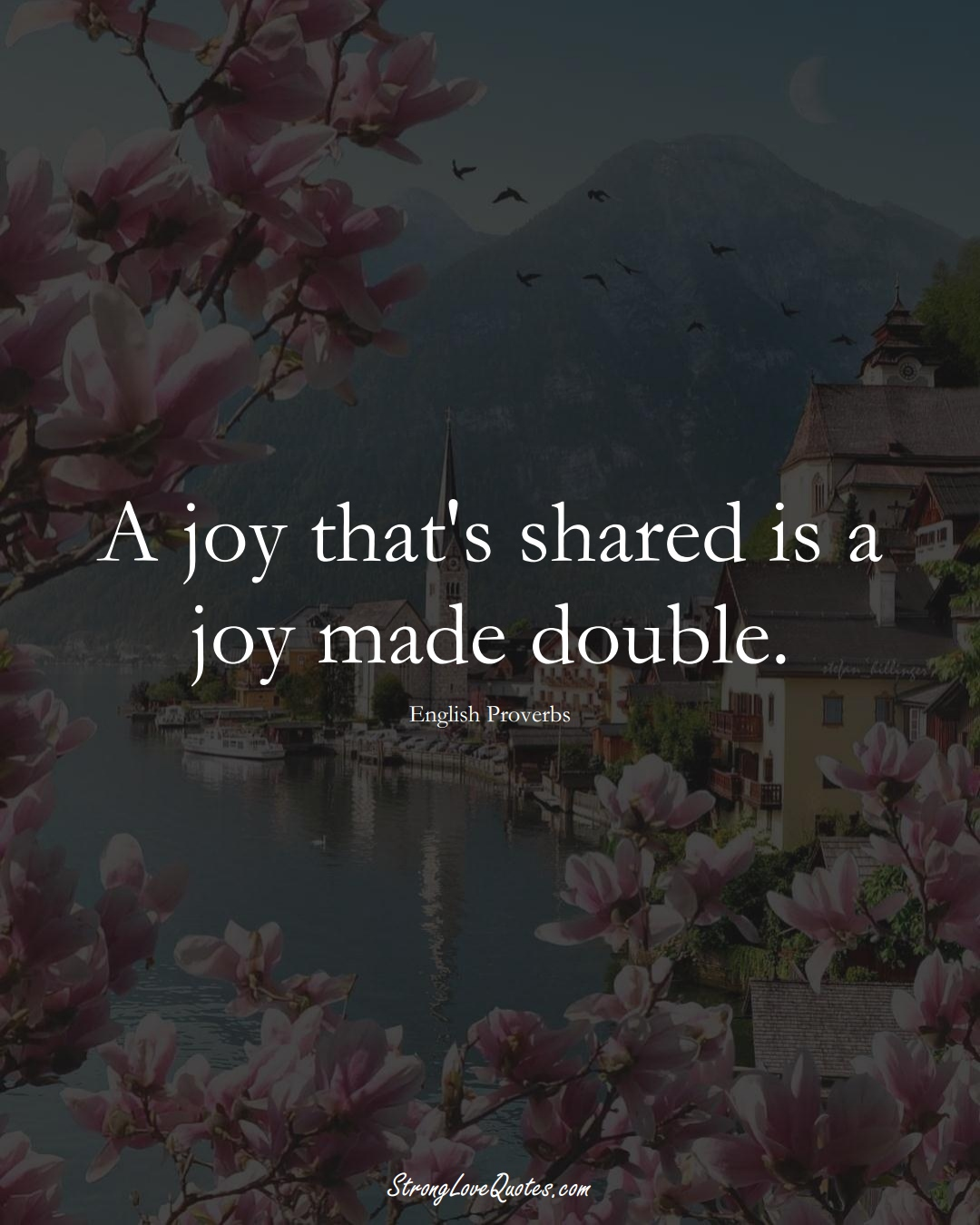 A joy that's shared is a joy made double. (English Sayings);  #EuropeanSayings