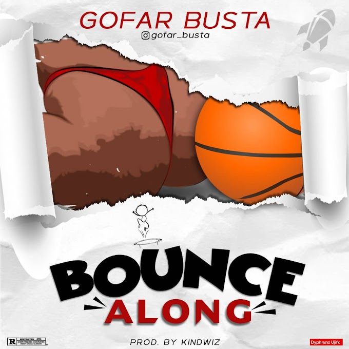 MUSIC: GoFar Busta - Bounce Along (Prod. Kindwiz)
