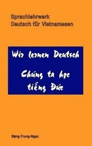 Wir Lernen Deutsch - Chúng Ta Học Tiếng Đức - Đặng Trung Ngọc