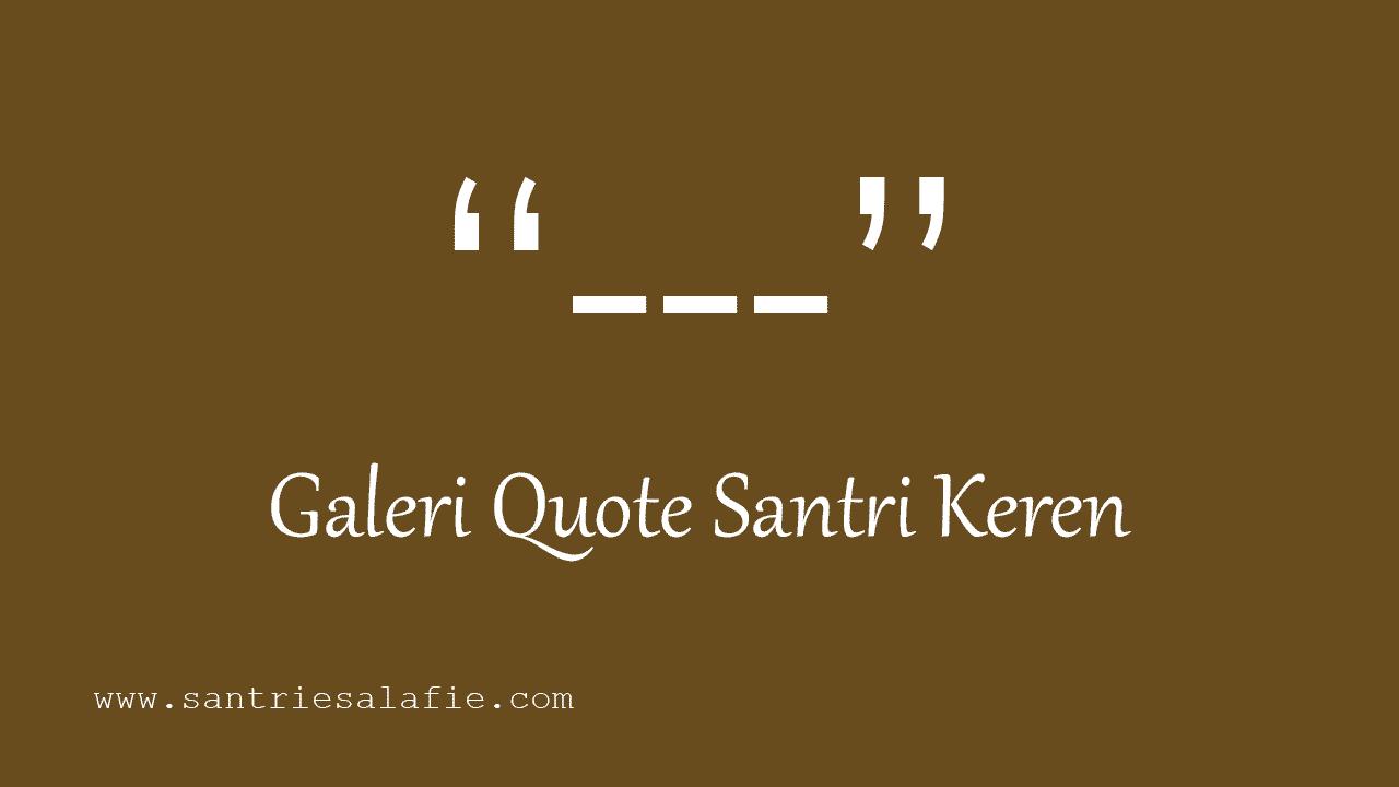 Galeri Quote Santri Keren Santri Salafi