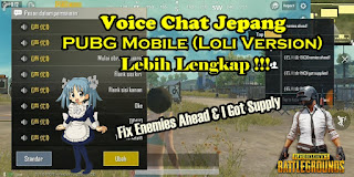 Voice Chat Jepang PUBG Mobile Global Loli Version Fix Enemies Ahead & I Got Supply