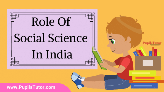 Why Social Sciences Matter In India?   Is It Important In The India And World To Learn Social Studies?   Role And Need Of Social Science In India