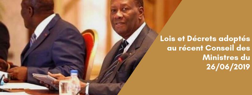 Lois et décrets adoptés au récent Conseil des Ministres du 26/06/2019