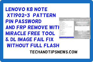 Lenovo K8 NOTE [XT1902-3] pattern pin password and FRP with miracle free tool & DL image Fail FIX without full flash