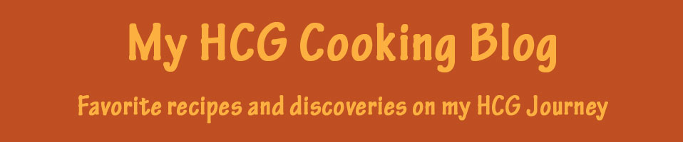 My HCG Cooking Blog - Favorite recipes and discoveries on my HCG weightloss journey