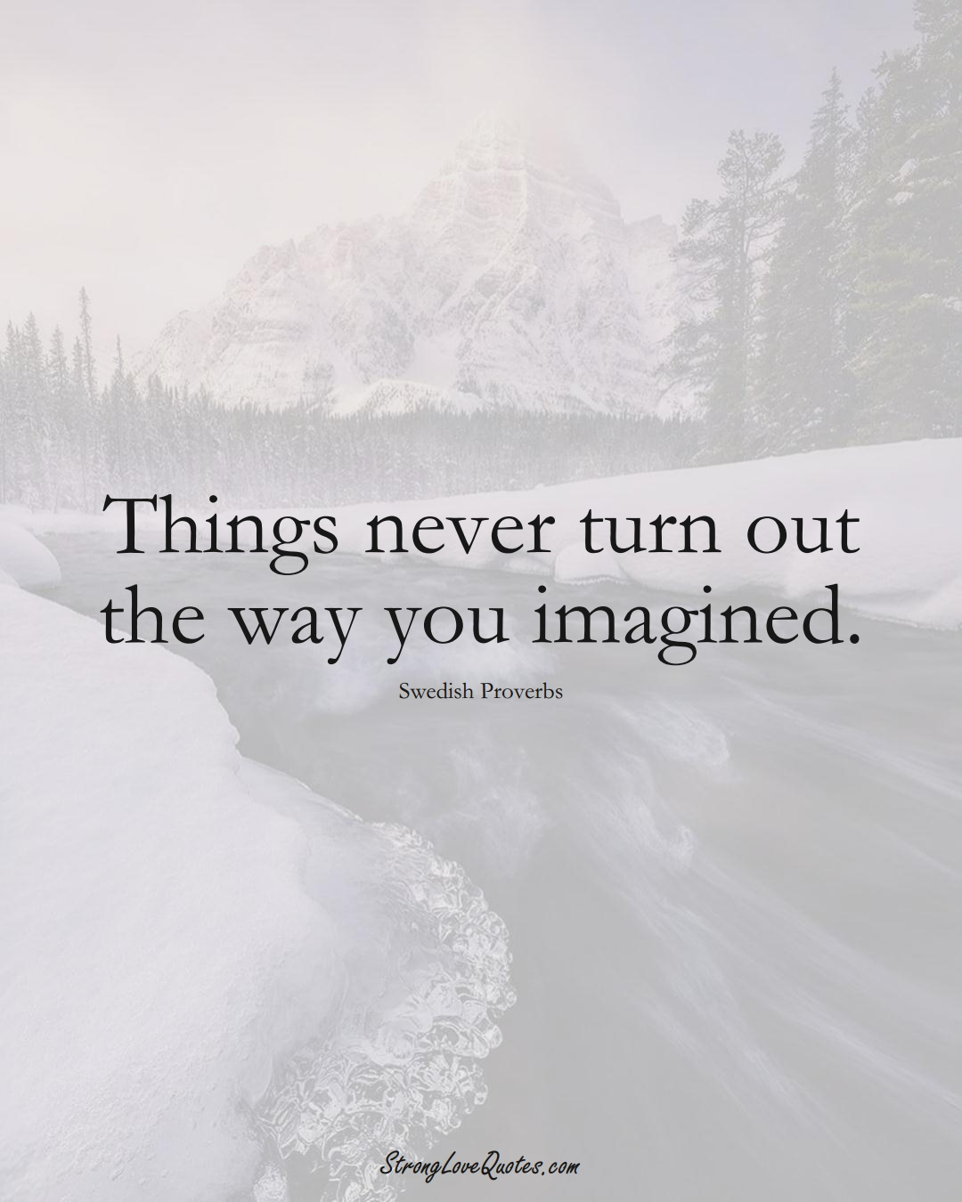 Things never turn out the way you imagined. (Swedish Sayings);  #EuropeanSayings