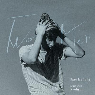 Parc Jae Jung (박재정) Duet With Kyuhyun (규현) – Two Men
