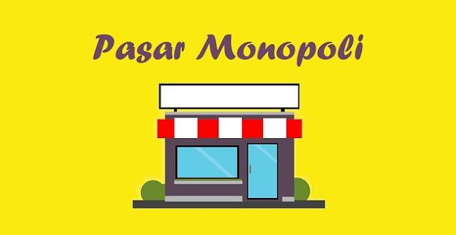 Pasar Monopoli : Pengertian, Faktor, Ciri, Kelebihan, Kelemahan, dan Peran Pemerintah