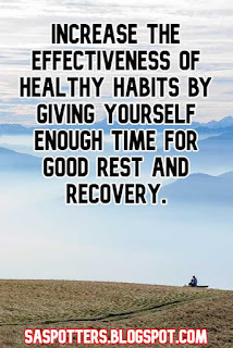 Increase the effectiveness of healthy habits by giving yourself enough time for good rest and recovery.