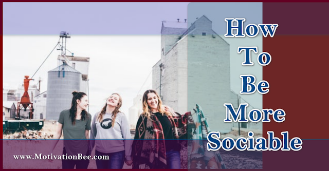 How To Be More Sociable?