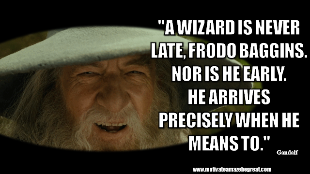 "Gandalf Quotes For Wisdom And Inspiration:""A wizard is never late, Frodo Baggins. Nor is he early. He arrives precisely when he means to."" - Gandalf"