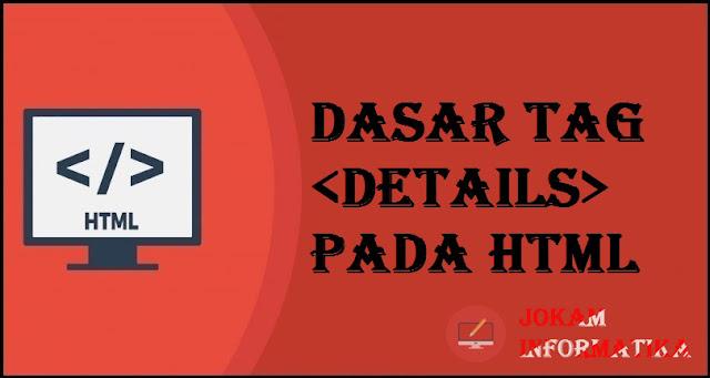 Dasar Atribut Tagging <details> Pada Bahasa Pemrograman HTML - JOKAM INFORMATIKA