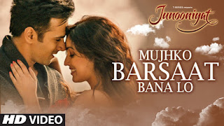 Download Mujhko Barsat Banalo - Junooniyat Full HD Video