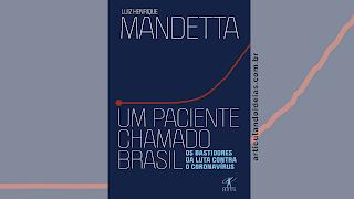 Capa do livro Um paciente chamado Brasil: Os bastidores da luta contra o coronavírus