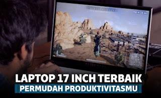 7 Laptop 17 Inch Terbaik yang Permudah Produktivitas