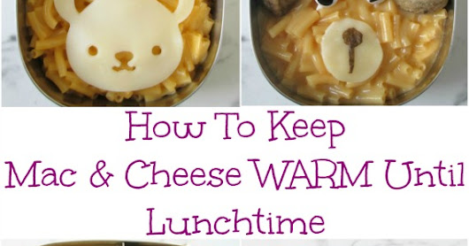 How To Keep Macaroni and Cheese Warm Until Lunchtime