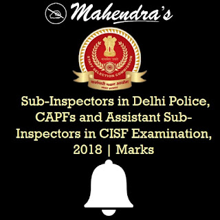 SSC | Sub-Inspectors in Delhi Police, CAPFs and Assistant Sub-Inspectors in CISF Examination, 2018 | Marks Released