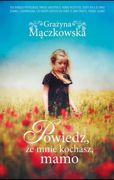 Powiedz, że mnie kochasz, mamo - Grażyna Mączkowska