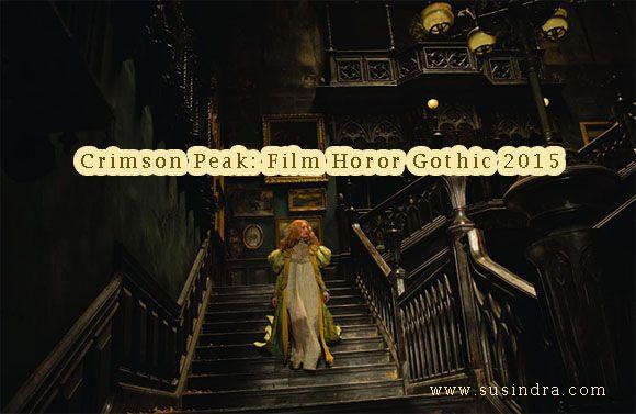 Crimson Peak: Film Horor Gothic 2015 ala susindra