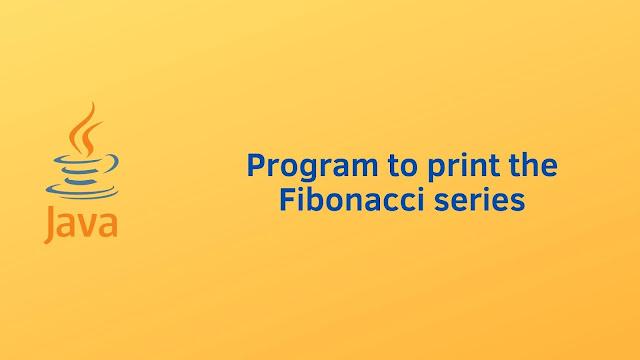 Java program to print the Fibonacci series