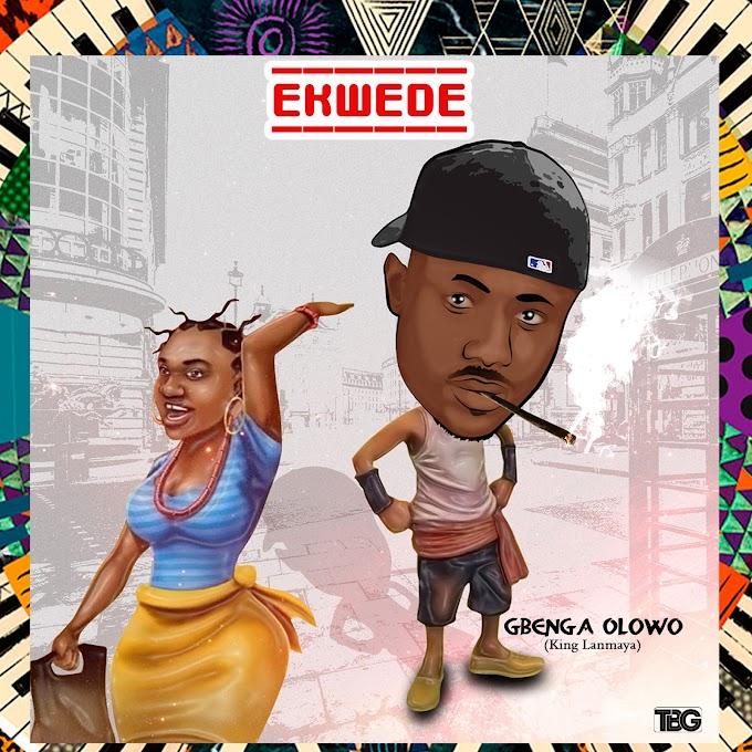 Gbenga Olowo - Ekwede  (Prod By Don Flexy-T)