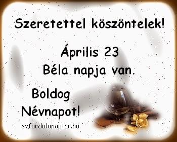 Április 23 - Béla névnap