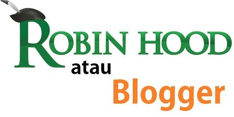 Mau Jadi Blogger Atau Robin Hood?