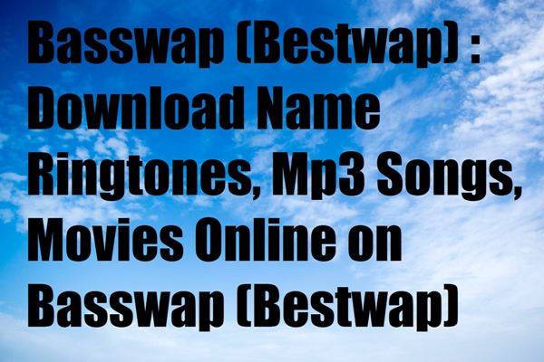 basswap, bestwap, name ringtones, Mp3 songs, movie download
