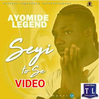 VIDEO: Ayomide Legend - Seyi to se