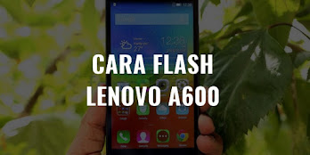 √ Cara Flash Lenovo A6000 Via PC & Tanpa PC