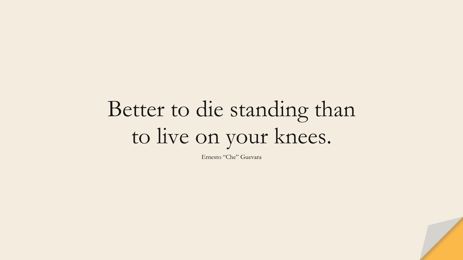 """Better to die standing than to live on your knees. (Ernesto """"Che"""" Guevara);  #FamousQuotes"""