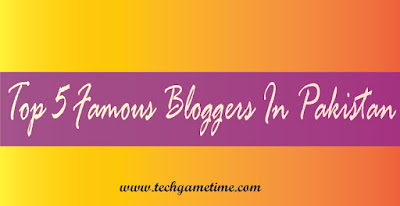 Top 5 Famous Bloggers in Pakistan