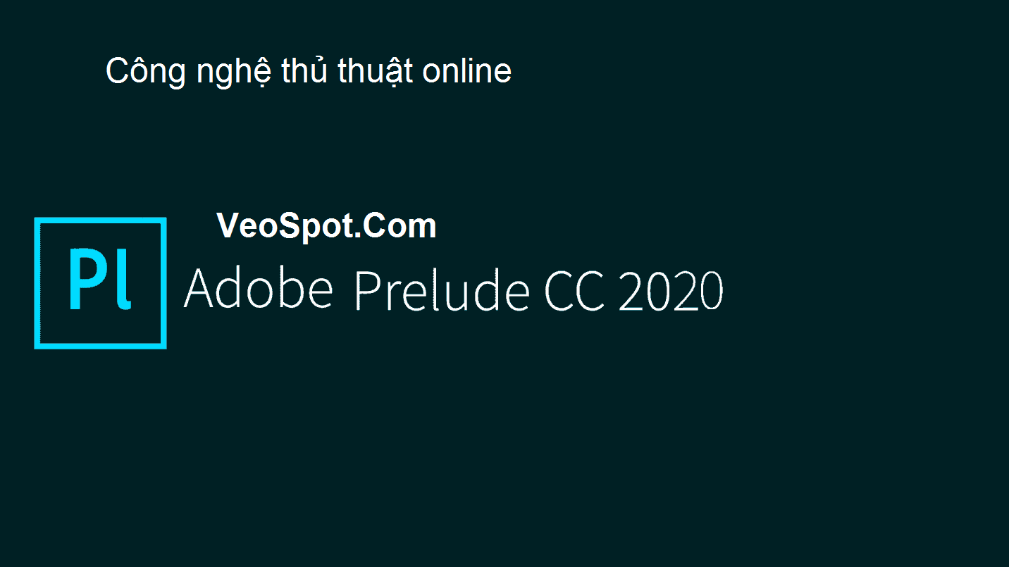 Tải phần mềm Adobe Prelude 2020 Full Crack Vĩnh Viễn