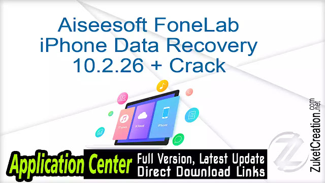 Aiseesoft FoneLab iPhone Data Recovery 10.2.26 + Crack