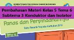 Pembahasan Materi Kelas 5 Tema 6 Subtema 3 Konduktor dan Isolator