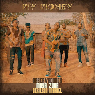 DOWNLOAD MP3: Observadores ft. Gerilson Insrael & Maya Zuda - My Money (Afro Beat) [Download]