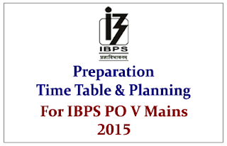 Preparation Time Table and Planning for IBPS PO V Mains Exam 2015