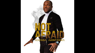 LYRICS: Not Afraid - Gbenga Akinfenwa
