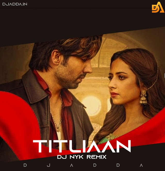 Titliaan - DJ NYK Remix | Harrdy Sandhu | Sargun Mehta | Afsana Khan | Jaani | Avvy Sra