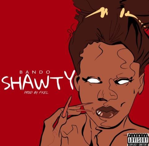 [Lyrics] Bando- Shawty Mp3 Lyrics