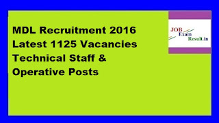 MDL Recruitment 2016 Latest 1125 Vacancies Technical Staff & Operative Posts