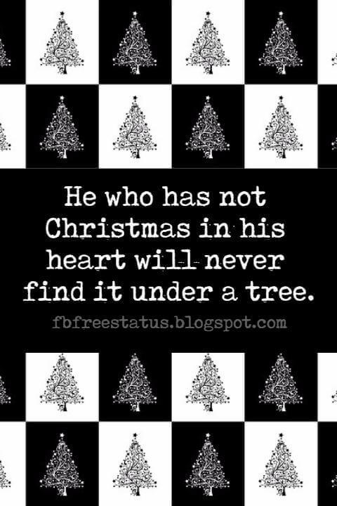 Famous Christmas Quotes, He who has no Christmas in his heart will never find Christmas under a tree.