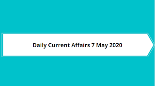 Daily Current Affairs 7 May 2020