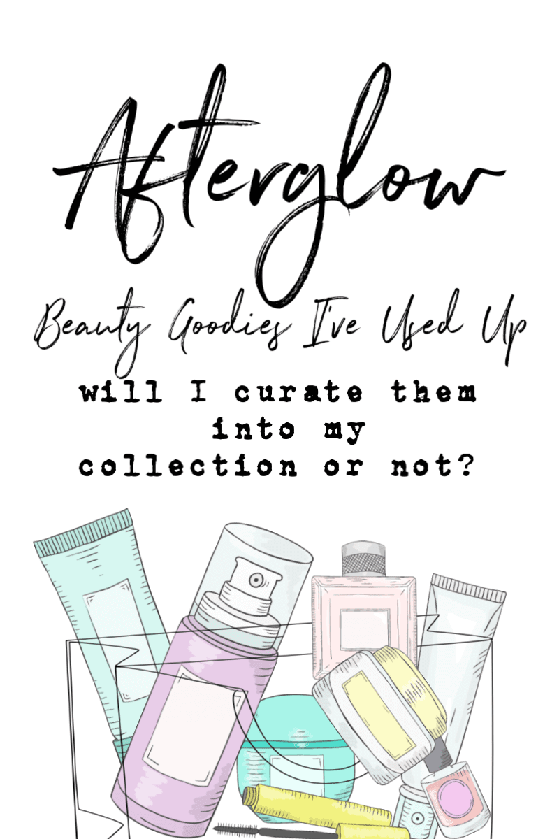 Afterglow - Beauty Goodies I've Recently Used Up - with Mini Reviews