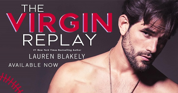 The Virgin Replay. #1 New York Times Bestselling Author, Lauren Blakely. Available Now.