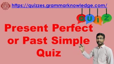 Present Perfect or Past Simple Quiz