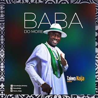 TaiwoNaija Baba Do More || @Taiwo_Naija