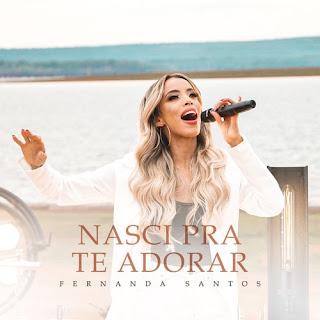 Baixar Música Gospel Nasci Pra Te Adorar - Fernanda Santos Mp3